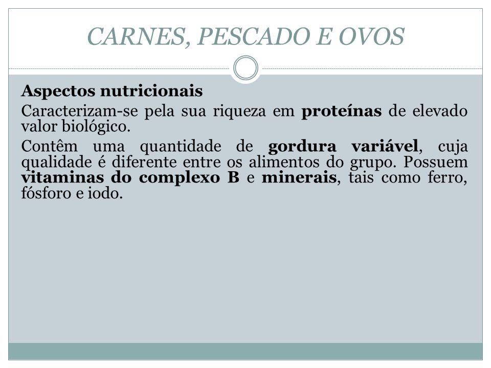 CARNES, PESCADO E OVOS Aspectos nutricionais Caracterizam-se pela sua riqueza em proteínas de elevado valor biológico.