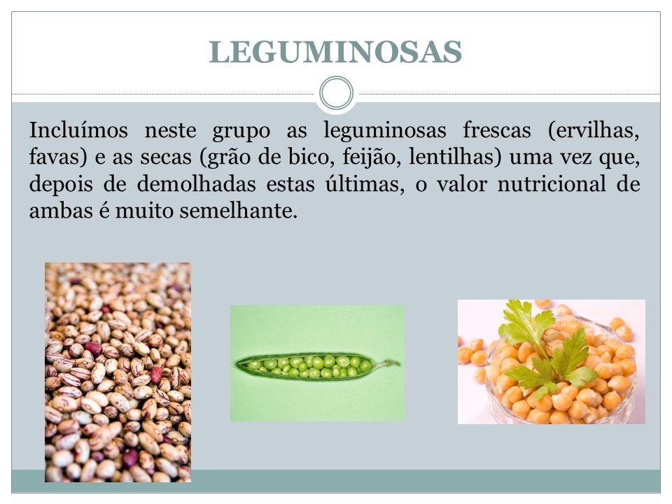 LEGUMINOSAS Incluímos neste grupo as leguminosas frescas (ervilhas, favas) e as secas (grão de bico, feijão, lentilhas) uma vez que, depois de demolhadas estas últimas, o valor nutricional de ambas é muito semelhante.