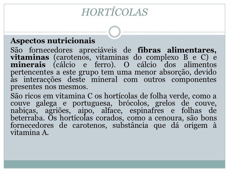 HORTÍCOLAS Aspectos nutricionais São fornecedores apreciáveis de fibras alimentares, vitaminas (carotenos, vitaminas do complexo B e C) e minerais (cálcio e ferro).
