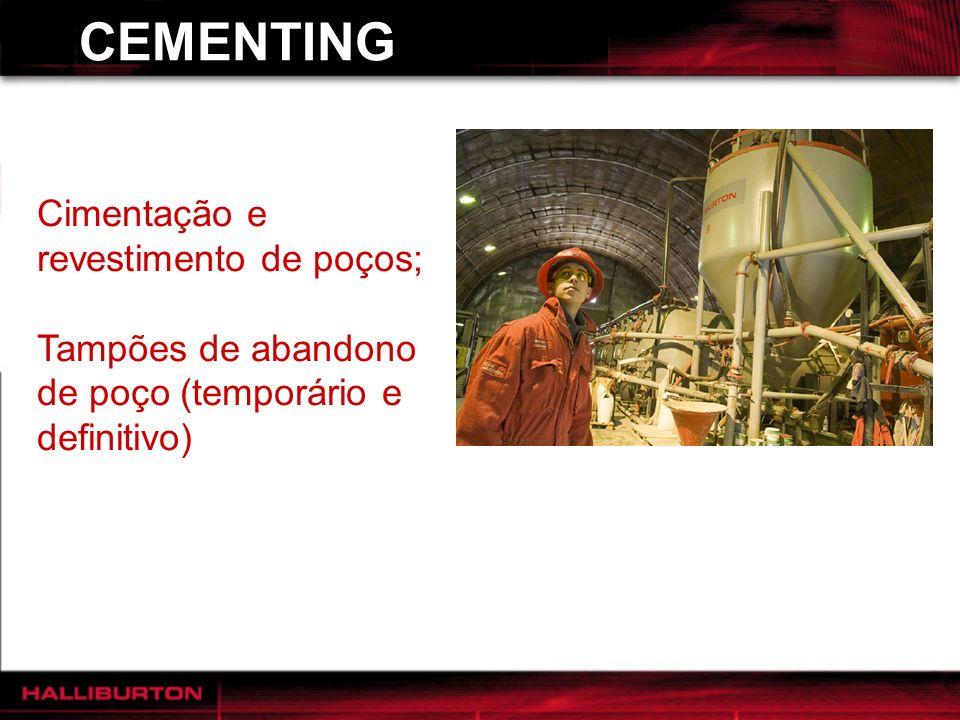 CEMENTING Cimentação e revestimento de poços; Tampões de abandono de poço (temporário e definitivo) Tampões para desvio de poços e correções.