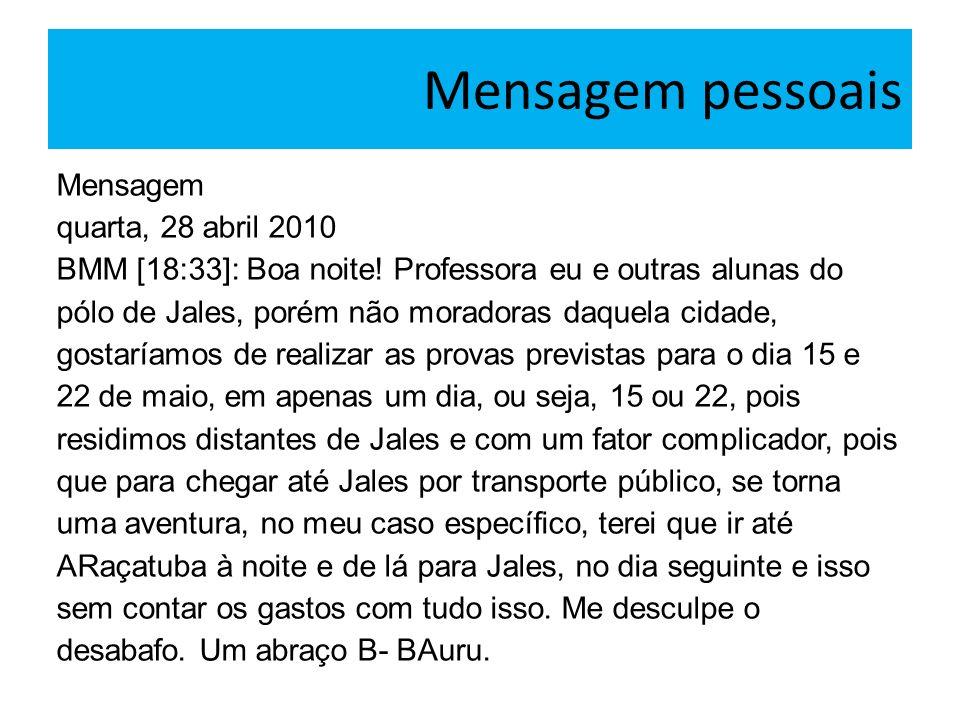 Mensagem pessoais Mensagem quarta, 28 abril 2010 BMM [18:33]: Boa noite! Professora eu e outras alunas do pólo de Jales, porém não moradoras daquela c