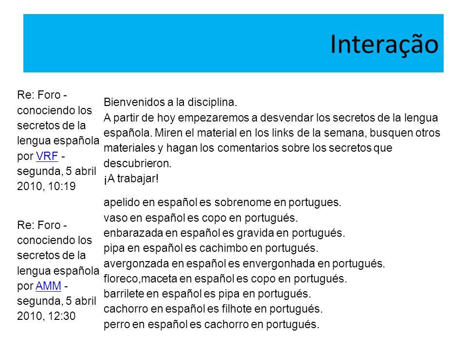 Interação Re: Foro - conociendo los secretos de la lengua española por VRF - segunda, 5 abril 2010, 10:19VRF Bienvenidos a la disciplina. A partir de