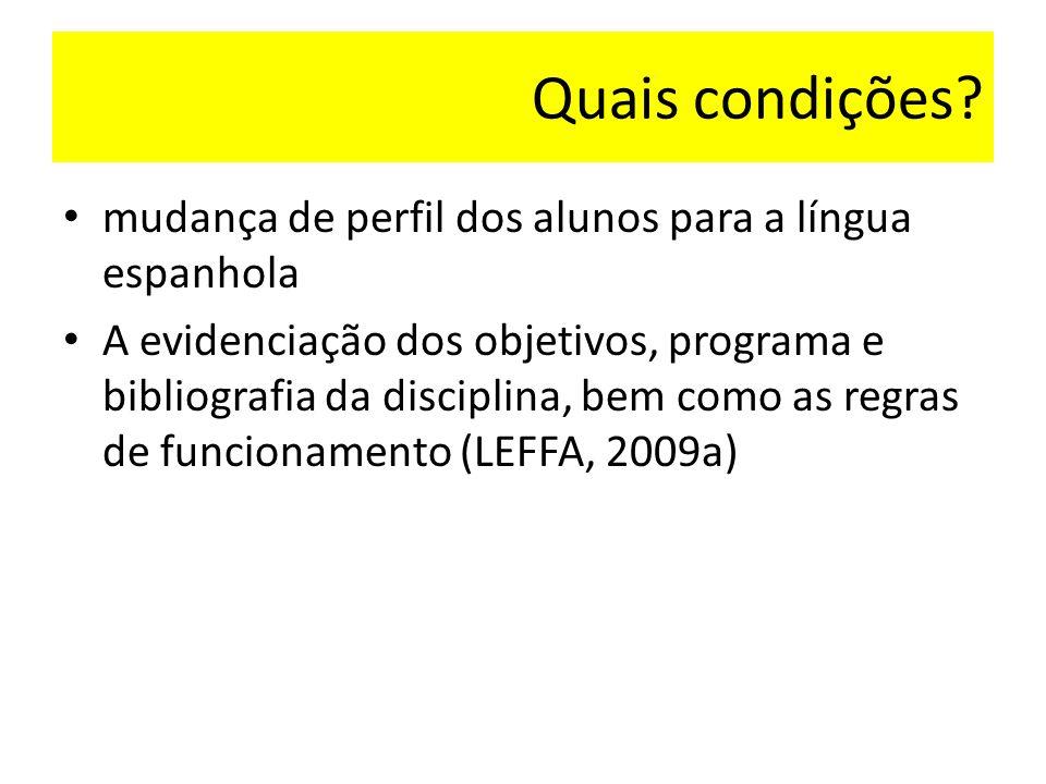 Quais condições? mudança de perfil dos alunos para a língua espanhola A evidenciação dos objetivos, programa e bibliografia da disciplina, bem como as
