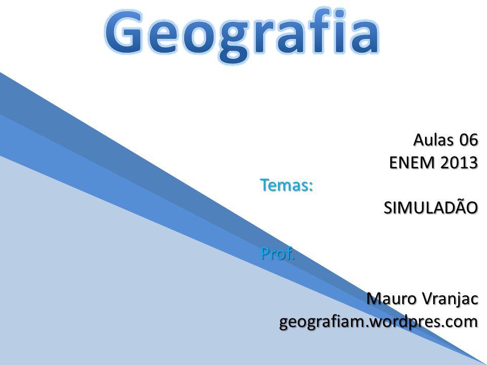Aulas 06 ENEM 2013 Temas:SIMULADÃOProf. Mauro Vranjac geografiam.wordpres.com