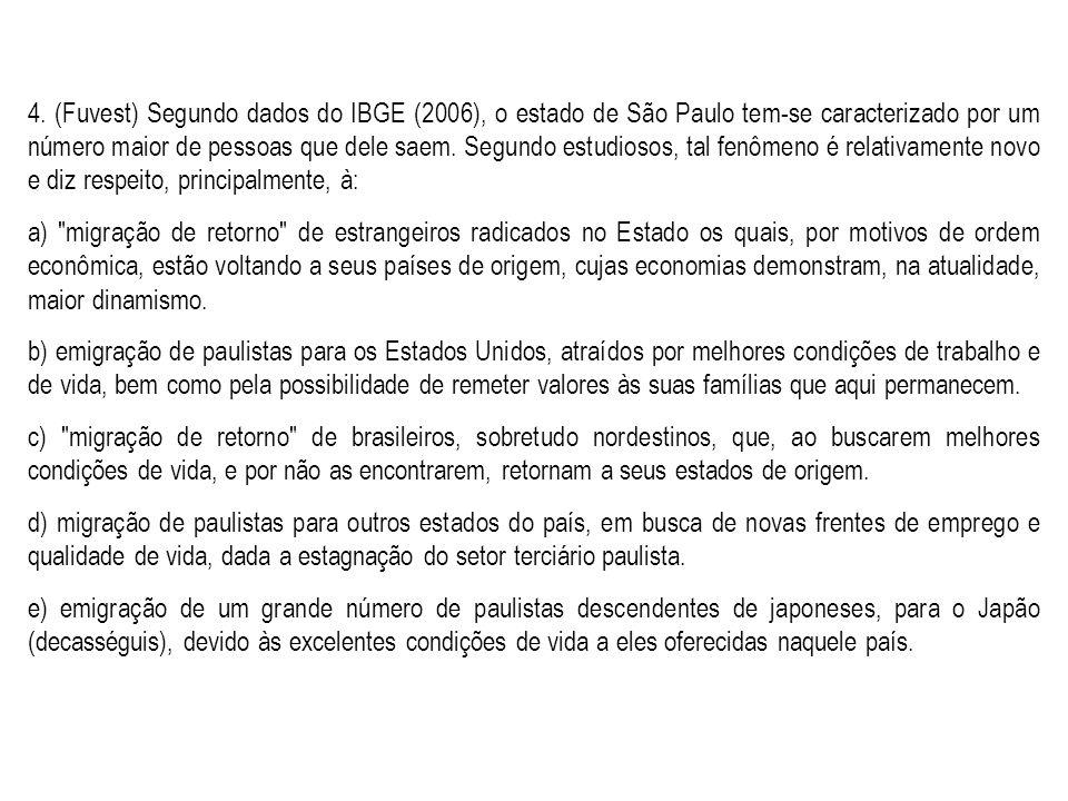 4. (Fuvest) Segundo dados do IBGE (2006), o estado de São Paulo tem-se caracterizado por um número maior de pessoas que dele saem. Segundo estudiosos,