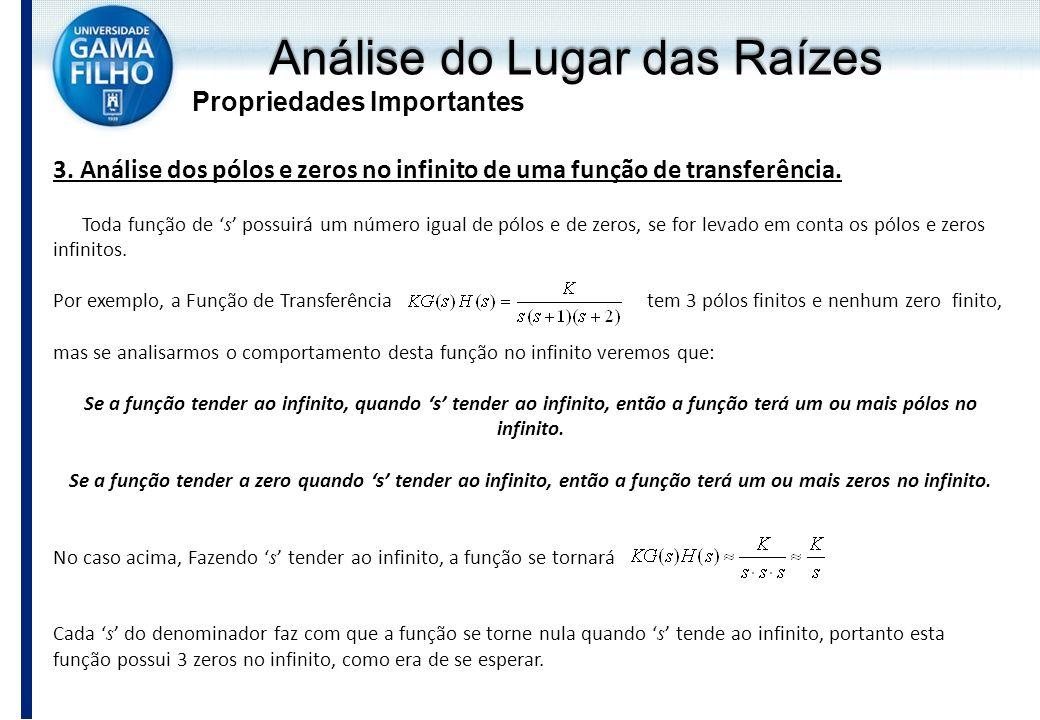 Análise do Lugar das Raízes Propriedades Importantes 3. Análise dos pólos e zeros no infinito de uma função de transferência. Toda função de s possuir