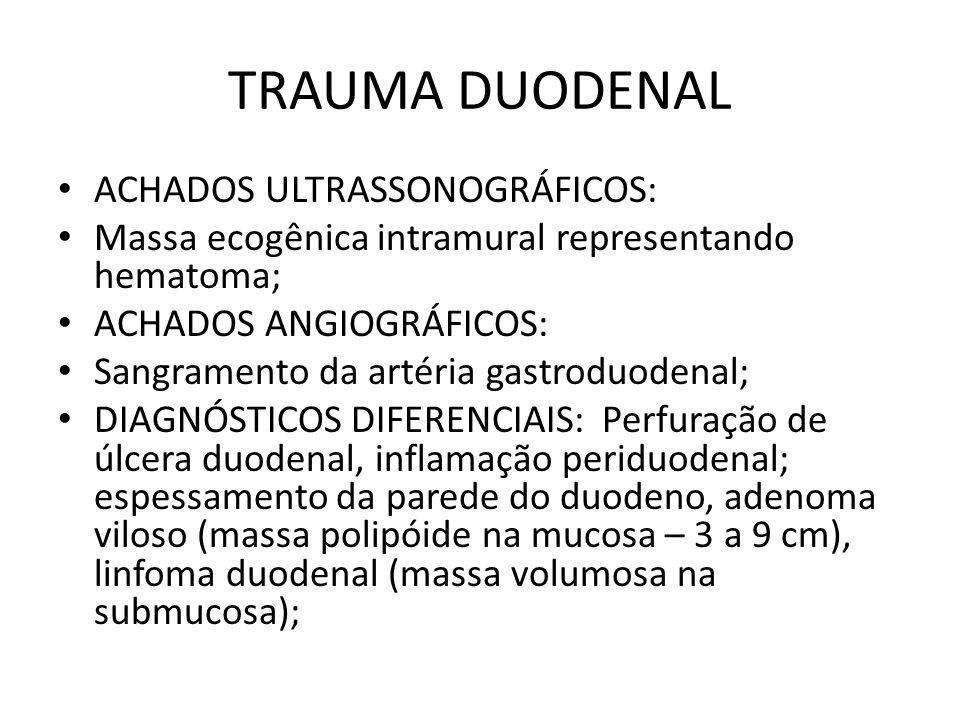 TRAUMA DUODENAL ACHADOS ULTRASSONOGRÁFICOS: Massa ecogênica intramural representando hematoma; ACHADOS ANGIOGRÁFICOS: Sangramento da artéria gastroduo