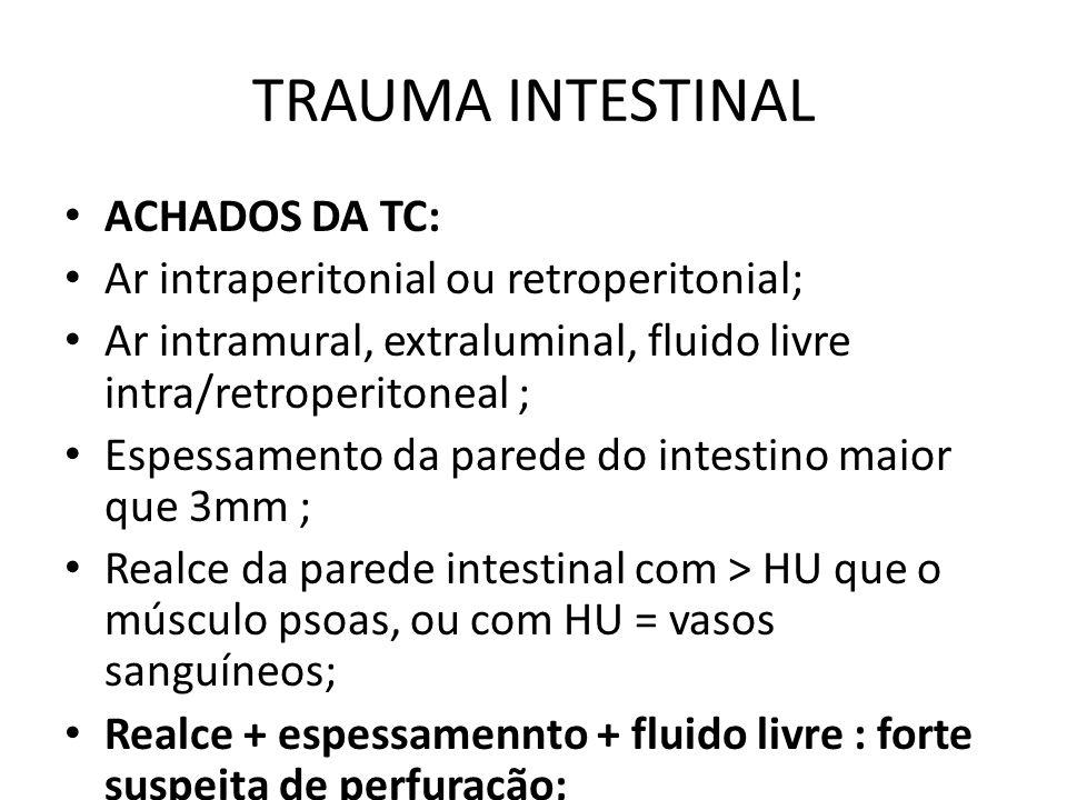 ACHADOS DA TC: Ar intraperitonial ou retroperitonial; Ar intramural, extraluminal, fluido livre intra/retroperitoneal ; Espessamento da parede do inte