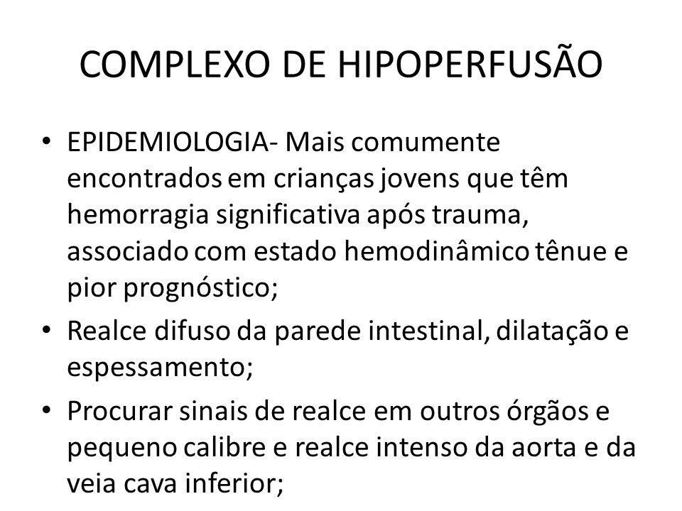 COMPLEXO DE HIPOPERFUSÃO EPIDEMIOLOGIA- Mais comumente encontrados em crianças jovens que têm hemorragia significativa após trauma, associado com esta