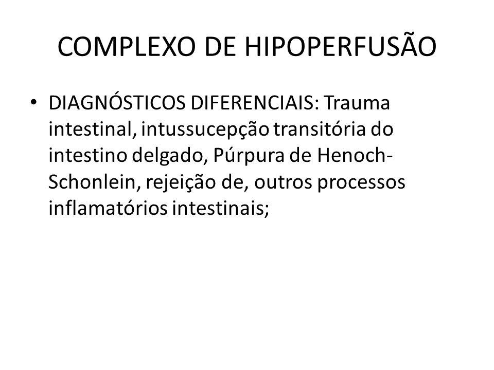 DIAGNÓSTICOS DIFERENCIAIS: Trauma intestinal, intussucepção transitória do intestino delgado, Púrpura de Henoch- Schonlein, rejeição de, outros proces