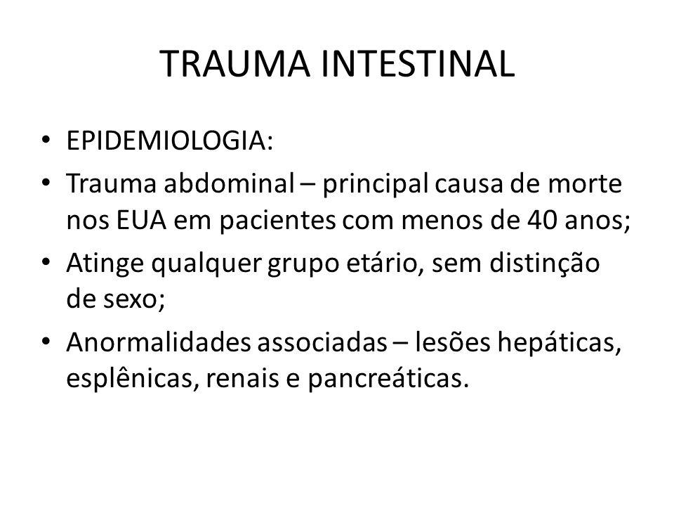TRAUMA INTESTINAL EPIDEMIOLOGIA: Trauma abdominal – principal causa de morte nos EUA em pacientes com menos de 40 anos; Atinge qualquer grupo etário,