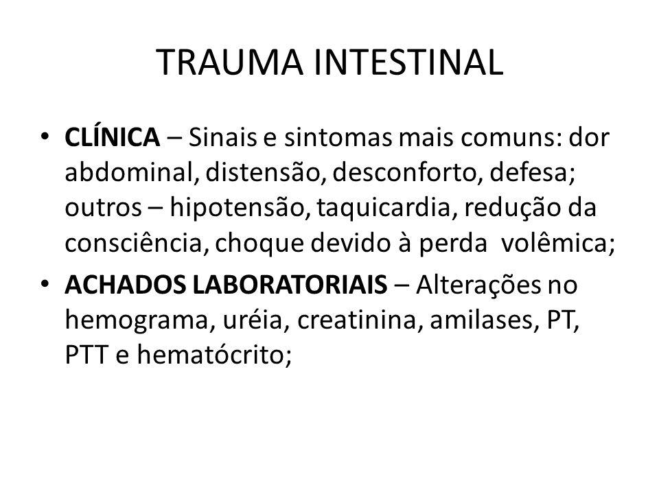 TRAUMA INTESTINAL CLÍNICA – Sinais e sintomas mais comuns: dor abdominal, distensão, desconforto, defesa; outros – hipotensão, taquicardia, redução da