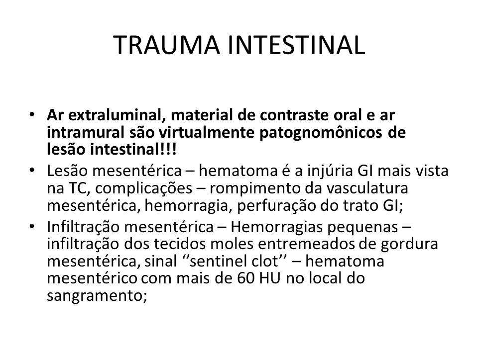 TRAUMA INTESTINAL Ar extraluminal, material de contraste oral e ar intramural são virtualmente patognomônicos de lesão intestinal!!! Lesão mesentérica