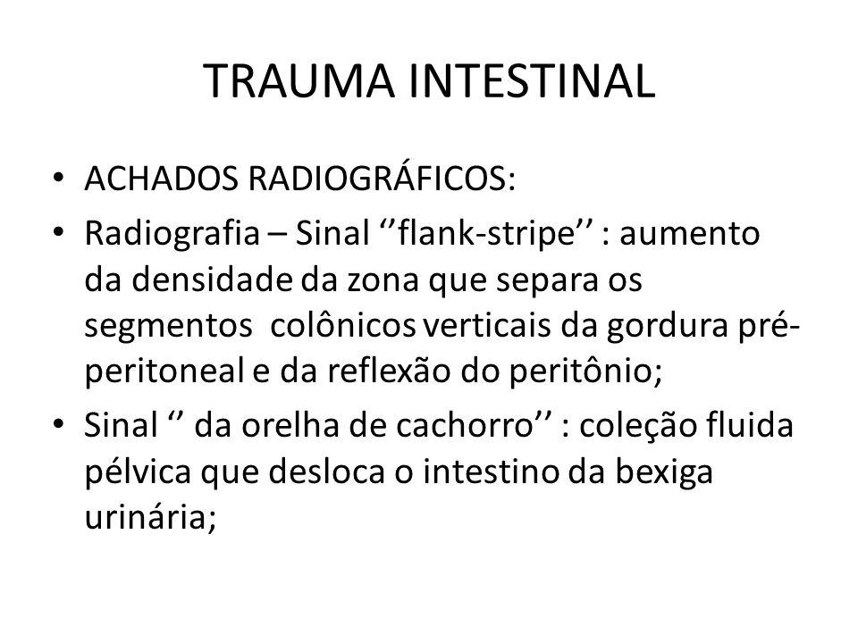 TRAUMA INTESTINAL ACHADOS RADIOGRÁFICOS: Radiografia – Sinal flank-stripe : aumento da densidade da zona que separa os segmentos colônicos verticais d