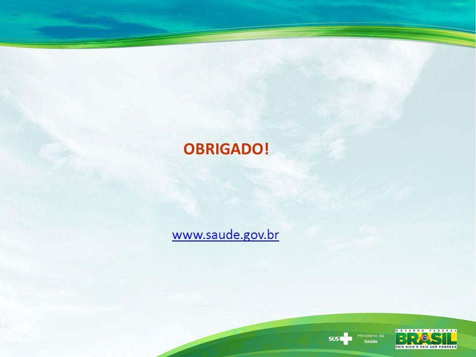 OBRIGADO! www.saude.gov.br