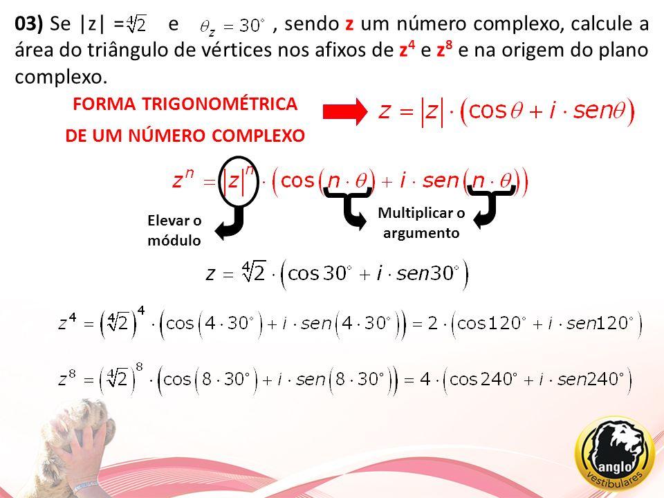 03) Se |z| = e, sendo z um número complexo, calcule a área do triângulo de vértices nos afixos de z 4 e z 8 e na origem do plano complexo. FORMA TRIGO