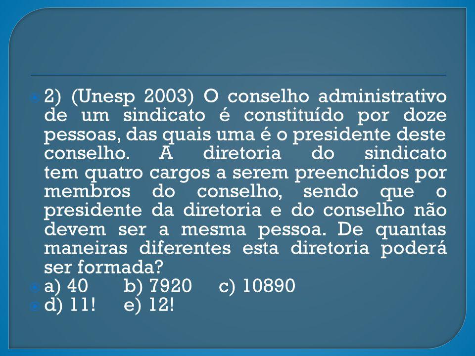 2) (Unesp 2003) O conselho administrativo de um sindicato é constituído por doze pessoas, das quais uma é o presidente deste conselho. A diretoria do