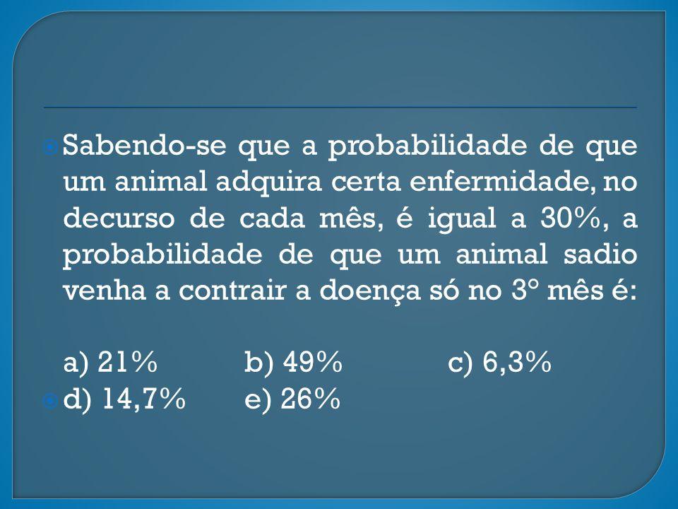 Sabendo-se que a probabilidade de que um animal adquira certa enfermidade, no decurso de cada mês, é igual a 30%, a probabilidade de que um animal sad