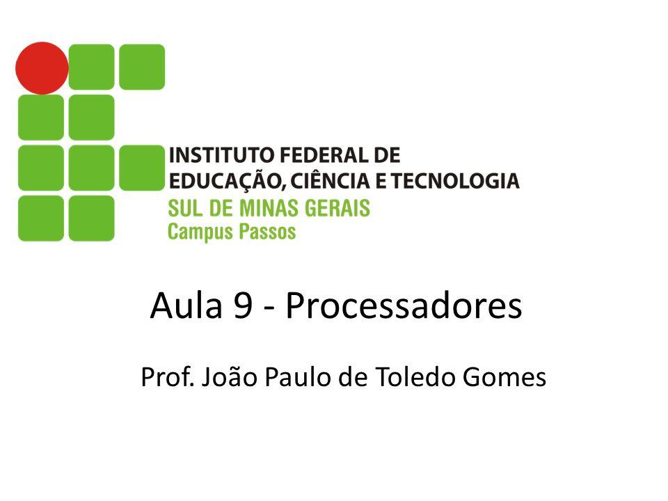 Aula 9 - Processadores Prof. João Paulo de Toledo Gomes