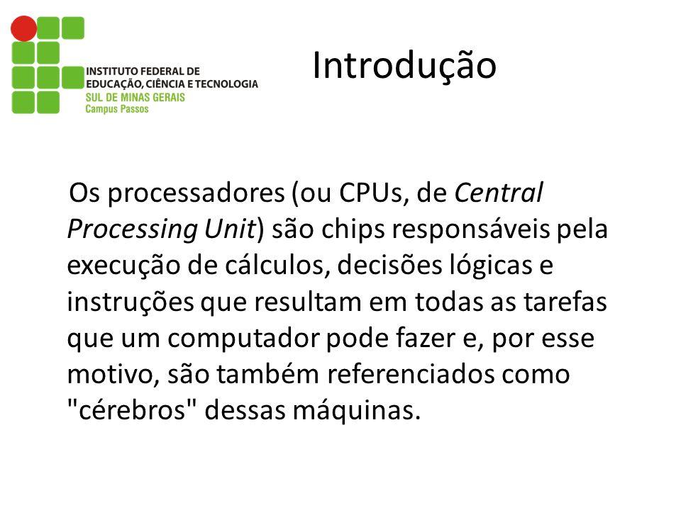 Introdução Os processadores (ou CPUs, de Central Processing Unit) são chips responsáveis pela execução de cálculos, decisões lógicas e instruções que