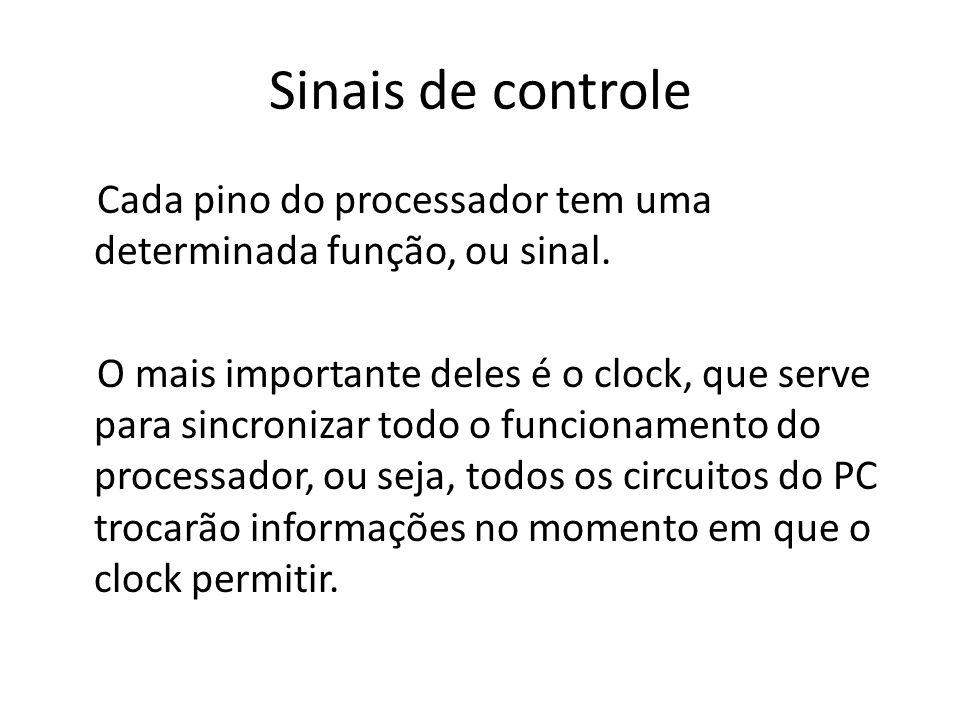 Sinais de controle Cada pino do processador tem uma determinada função, ou sinal. O mais importante deles é o clock, que serve para sincronizar todo o