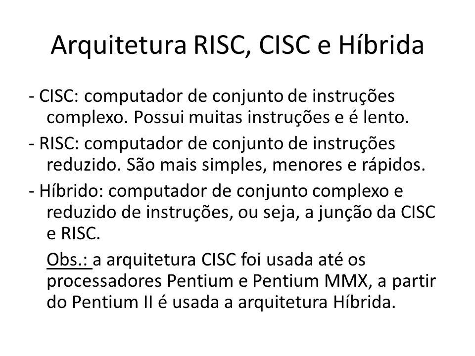 Arquitetura RISC, CISC e Híbrida - CISC: computador de conjunto de instruções complexo. Possui muitas instruções e é lento. - RISC: computador de conj