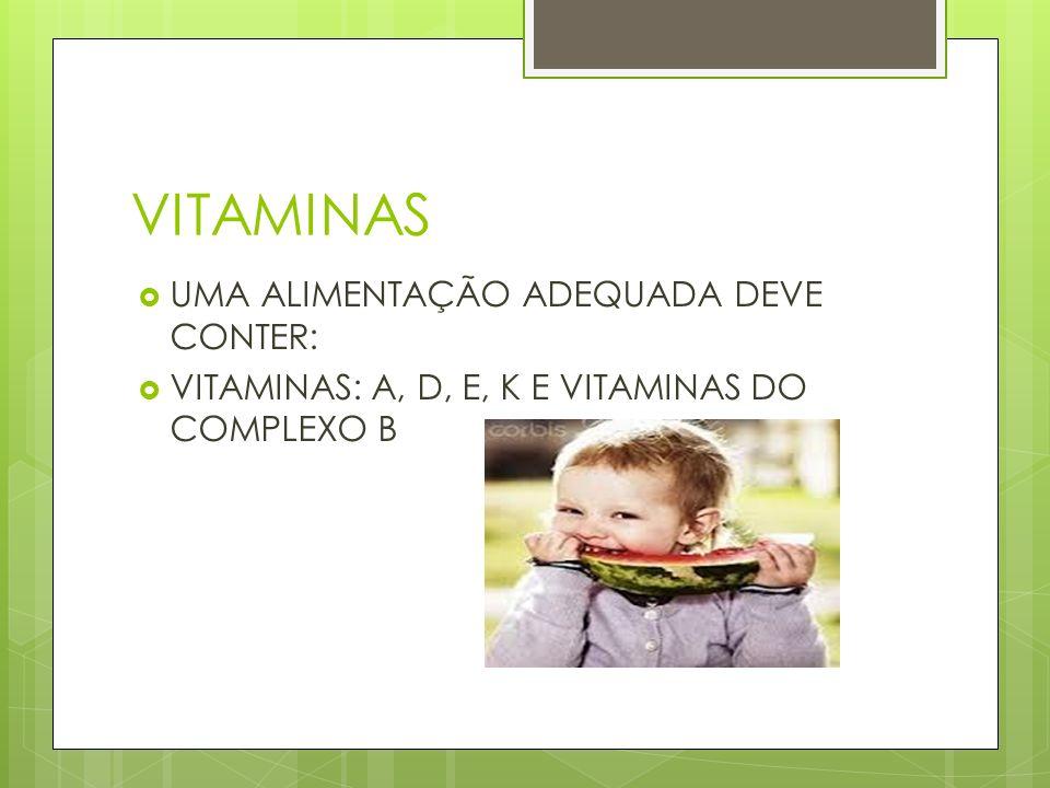 VITAMINAS UMA ALIMENTAÇÃO ADEQUADA DEVE CONTER: VITAMINAS: A, D, E, K E VITAMINAS DO COMPLEXO B