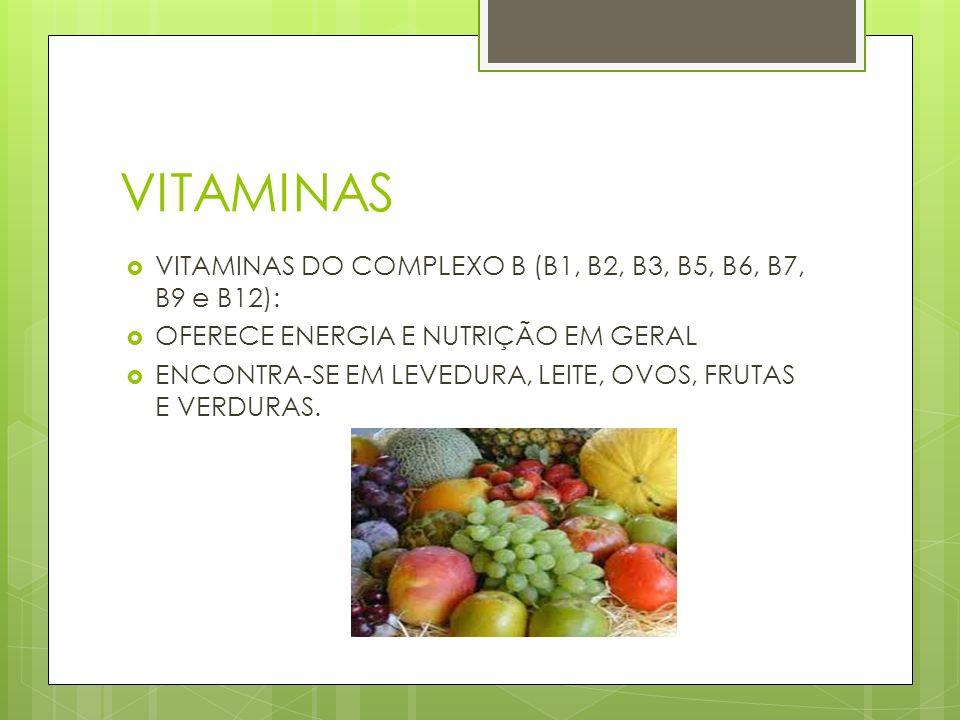 VITAMINAS VITAMINAS DO COMPLEXO B (B1, B2, B3, B5, B6, B7, B9 e B12): OFERECE ENERGIA E NUTRIÇÃO EM GERAL ENCONTRA-SE EM LEVEDURA, LEITE, OVOS, FRUTAS