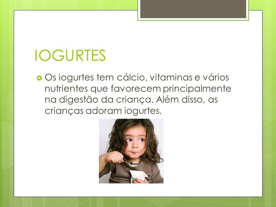 IOGURTES Os iogurtes tem cálcio, vitaminas e vários nutrientes que favorecem principalmente na digestão da criança. Além disso, as crianças adoram iog
