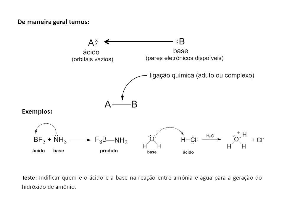 De maneira geral temos: Exemplos: Teste: Indificar quem é o ácido e a base na reação entre amônia e água para a geração do hidróxido de amônio.