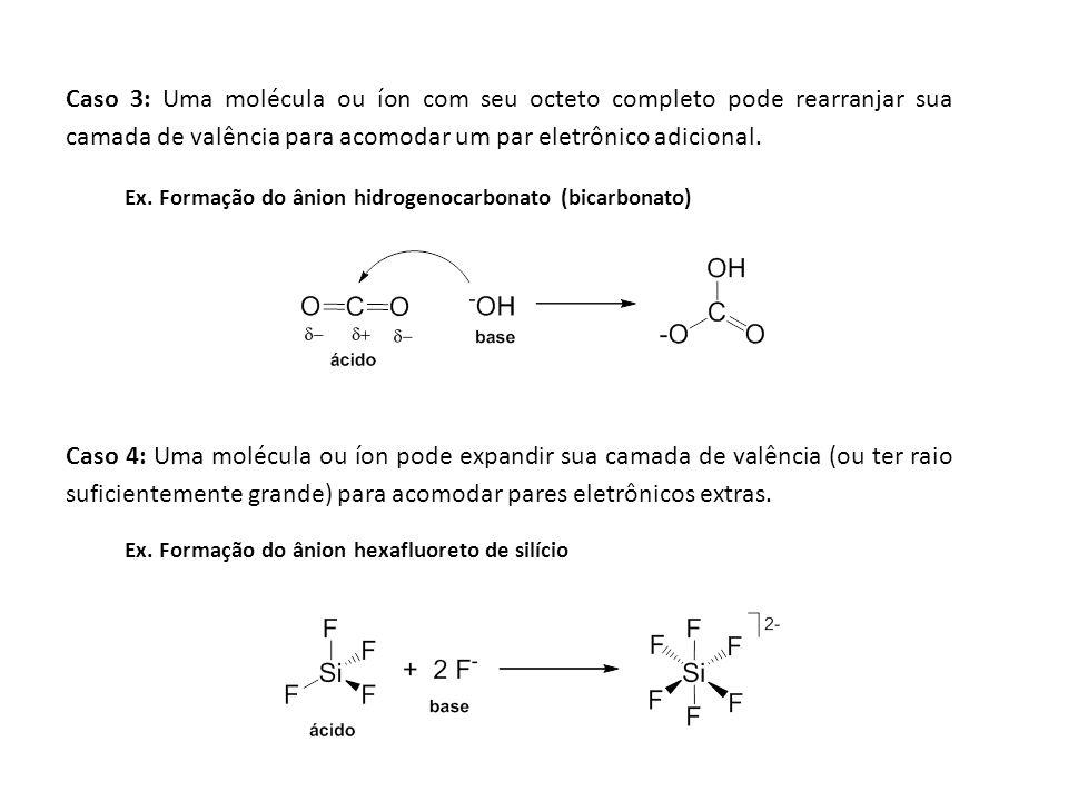 Caso 3: Uma molécula ou íon com seu octeto completo pode rearranjar sua camada de valência para acomodar um par eletrônico adicional. Caso 4: Uma molé
