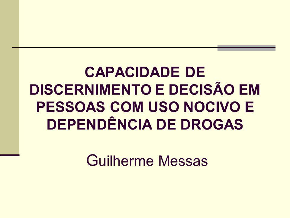 CAPACIDADE DE DISCERNIMENTO E DECISÃO EM PESSOAS COM USO NOCIVO E DEPENDÊNCIA DE DROGAS G uilherme Messas