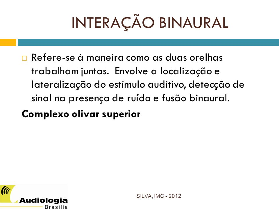 INTERAÇÃO BINAURAL Refere-se à maneira como as duas orelhas trabalham juntas.