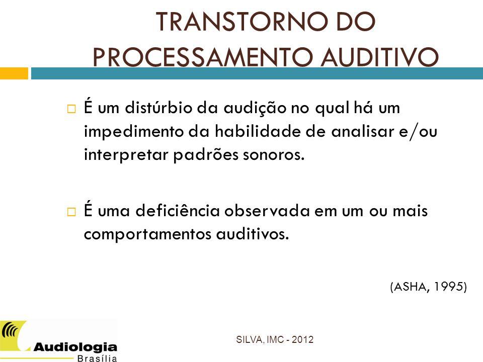 TRANSTORNO DO PROCESSAMENTO AUDITIVO É um distúrbio da audição no qual há um impedimento da habilidade de analisar e/ou interpretar padrões sonoros.