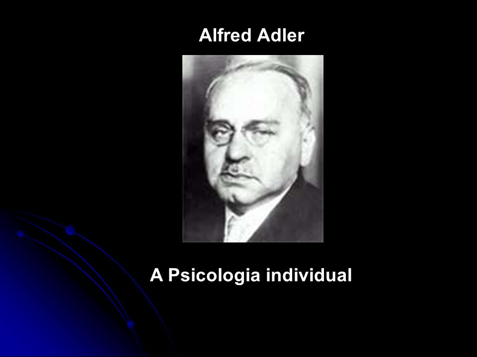 A Psicologia individual Alfred Adler A Psicologia individual