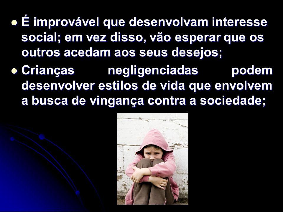 É improvável que desenvolvam interesse social; em vez disso, vão esperar que os outros acedam aos seus desejos; É improvável que desenvolvam interesse