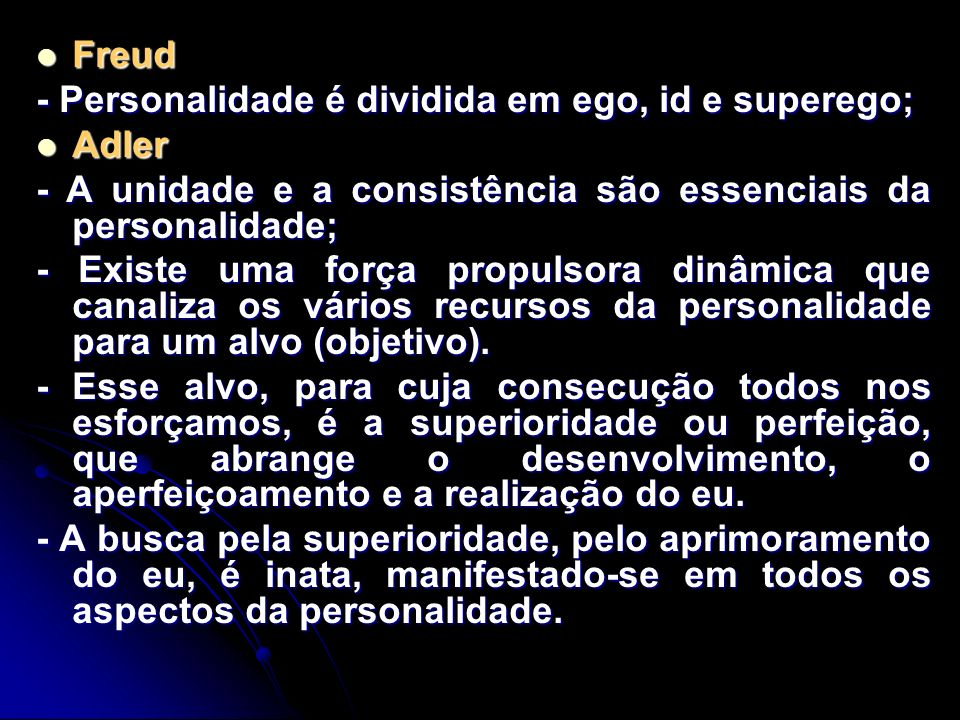 Freud Freud - Personalidade é dividida em ego, id e superego; Adler Adler - A unidade e a consistência são essenciais da personalidade; - Existe uma f