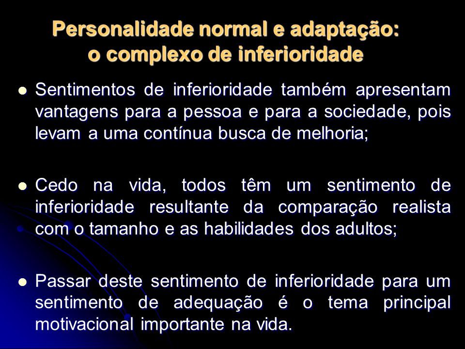 Personalidade normal e adaptação: o complexo de inferioridade Sentimentos de inferioridade também apresentam vantagens para a pessoa e para a sociedad