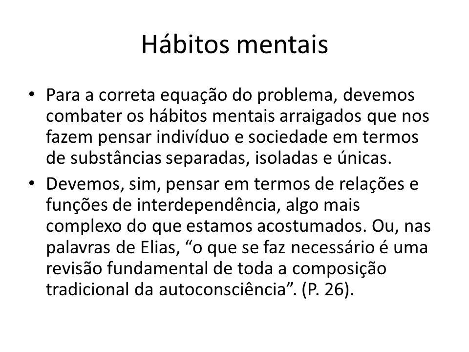 Hábitos mentais Para a correta equação do problema, devemos combater os hábitos mentais arraigados que nos fazem pensar indivíduo e sociedade em termo