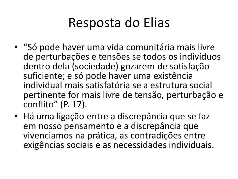 Resposta do Elias Só pode haver uma vida comunitária mais livre de perturbações e tensões se todos os indivíduos dentro dela (sociedade) gozarem de sa