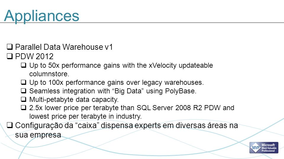 Appliances Parallel Data Warehouse v1 PDW 2012 Up to 50x performance gains with the xVelocity updateable columnstore.