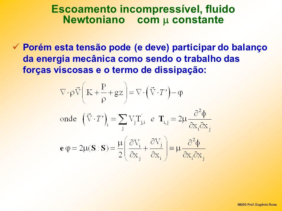 IM250 Prof. Eugênio Rosa Porém esta tensão pode (e deve) participar do balanço da energia mecânica como sendo o trabalho das forças viscosas e o termo