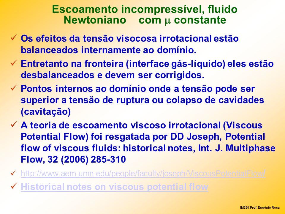 IM250 Prof. Eugênio Rosa Os efeitos da tensão visocosa irrotacional estão balanceados internamente ao domínio. Entretanto na fronteira (interface gás-