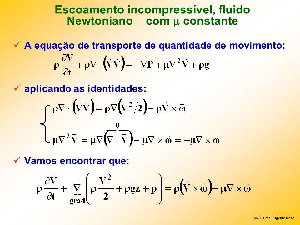 IM250 Prof. Eugênio Rosa A equação de transporte de quantidade de movimento: aplicando as identidades: Vamos encontrar que: Escoamento incompressível,