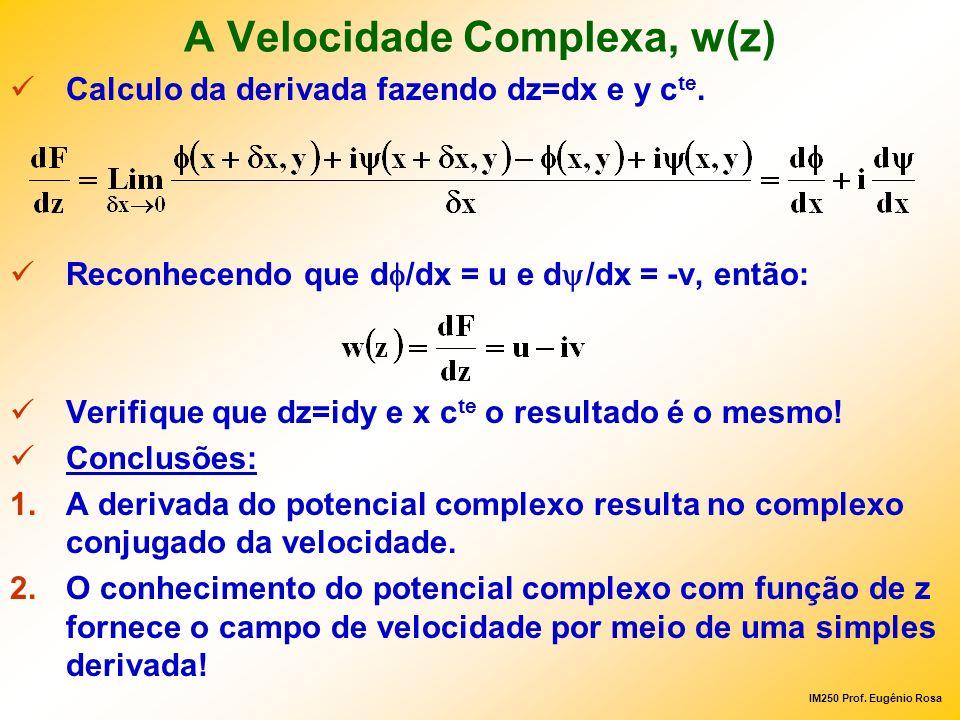 IM250 Prof. Eugênio Rosa A Velocidade Complexa, w(z) Calculo da derivada fazendo dz=dx e y c te. Reconhecendo que d /dx = u e d /dx = -v, então: Verif