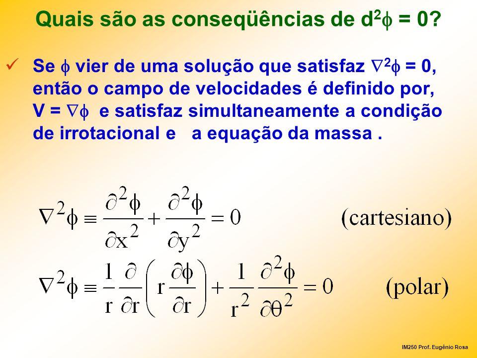 IM250 Prof. Eugênio Rosa Quais são as conseqüências de d 2 = 0? Se vier de uma solução que satisfaz 2 = 0, então o campo de velocidades é definido por