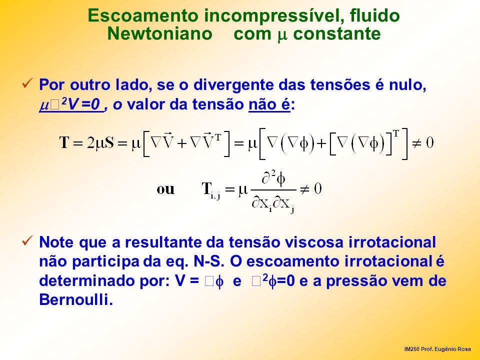 IM250 Prof. Eugênio Rosa Por outro lado, se o divergente das tensões é nulo, 2 V =0, o valor da tensão não é: Note que a resultante da tensão viscosa