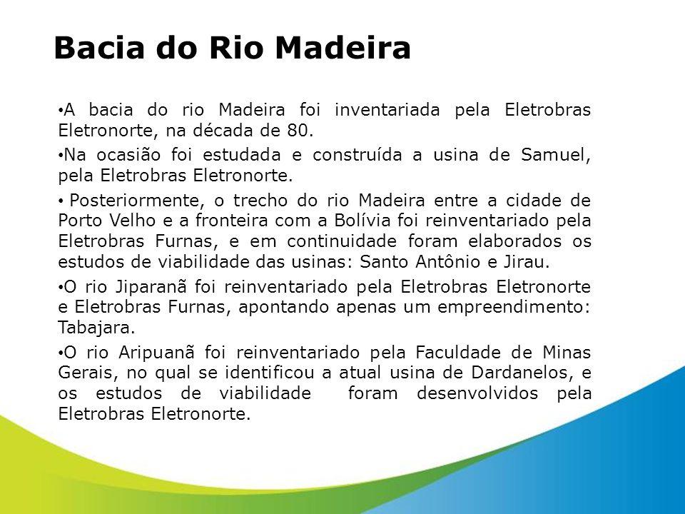 Bacia do Rio Madeira A bacia do rio Madeira foi inventariada pela Eletrobras Eletronorte, na década de 80. Na ocasião foi estudada e construída a usin