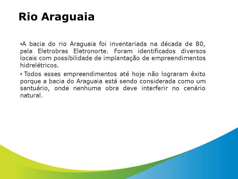 Rio Araguaia A bacia do rio Araguaia foi inventariada na década de 80, pela Eletrobras Eletronorte. Foram identificados diversos locais com possibilid