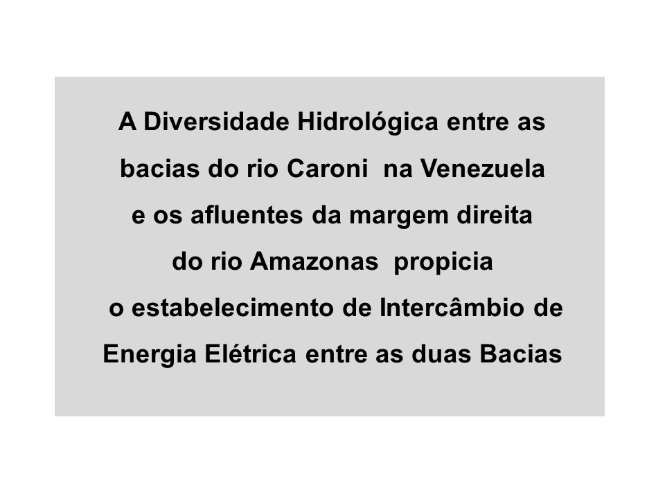 A Diversidade Hidrológica entre as bacias do rio Caroni na Venezuela e os afluentes da margem direita do rio Amazonas propicia o estabelecimento de In